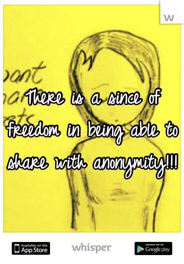 There is a since of freedom in being able to share with anonymity!!!