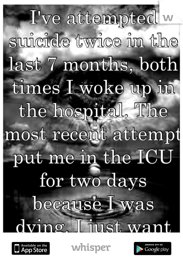 I've attempted suicide twice in the last 7 months, both times I woke up in the hospital. The most recent attempt put me in the ICU for two days because I was dying. I just want friends real friends.