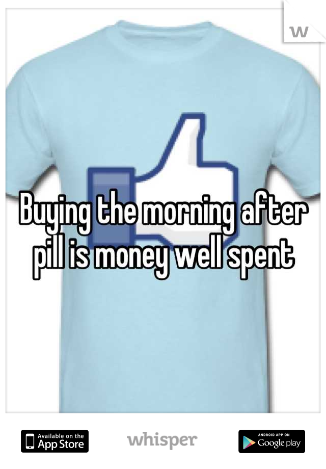 Buying the morning after pill is money well spent