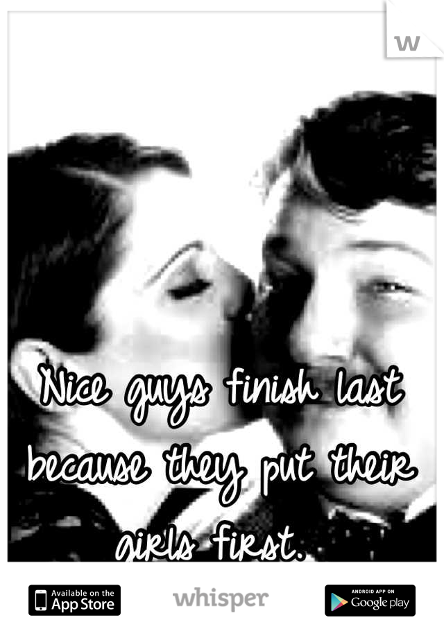 Nice guys finish last because they put their girls first.