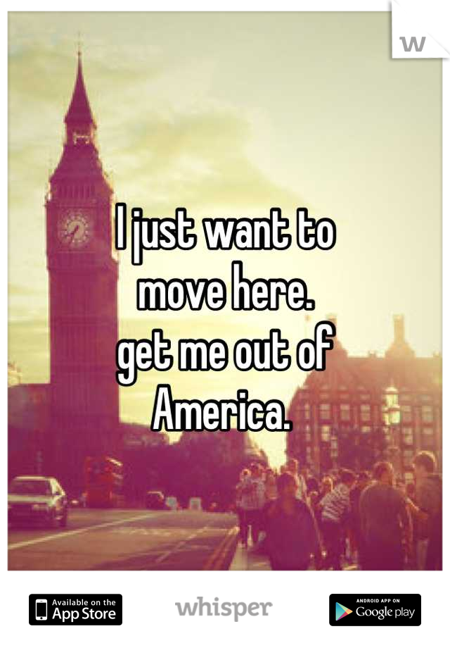 I just want to  move here.  get me out of  America.