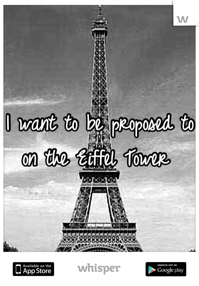 I want to be proposed to on the Eiffel Tower
