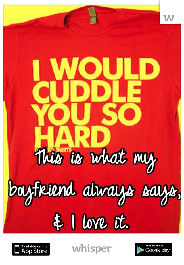 This is what my boyfriend always says, & I love it.