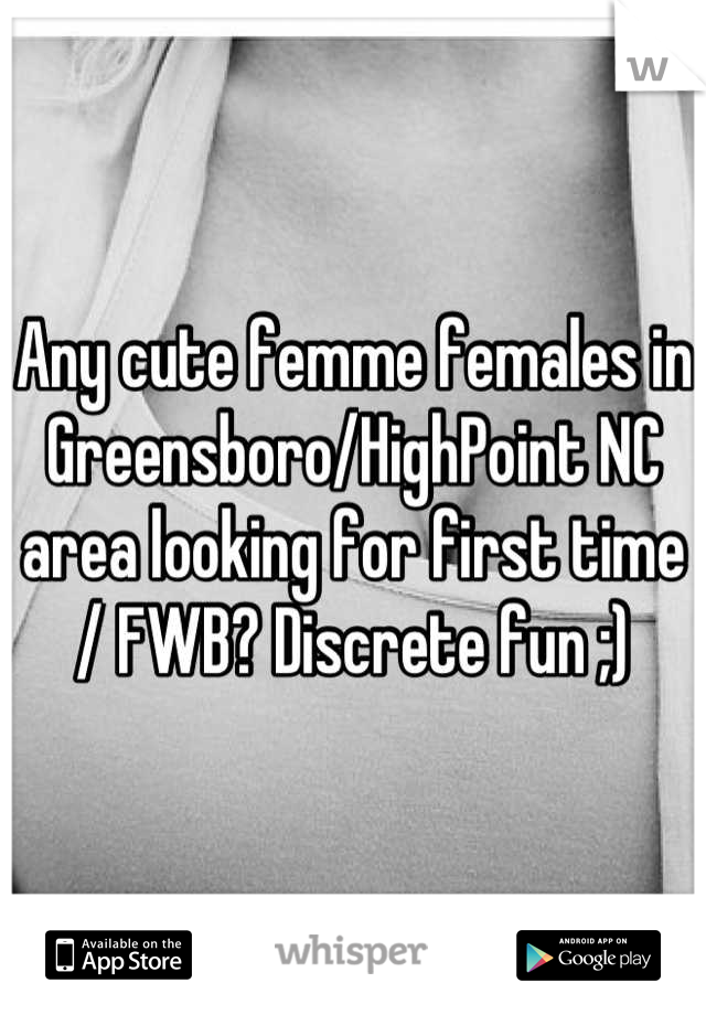 Any cute femme females in Greensboro/HighPoint NC area looking for first time / FWB? Discrete fun ;)