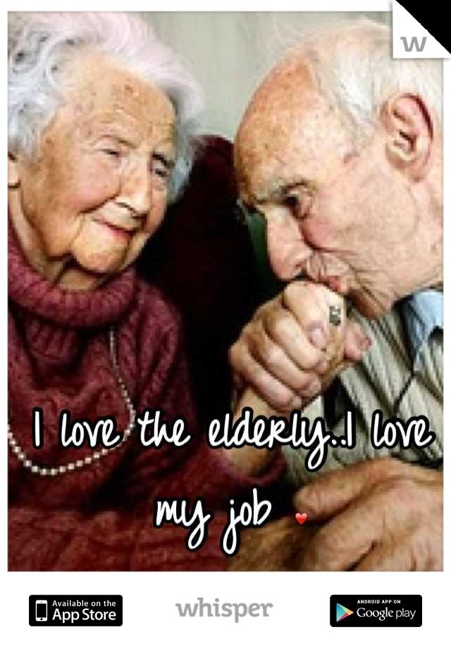 I love the elderly..I love my job ❤