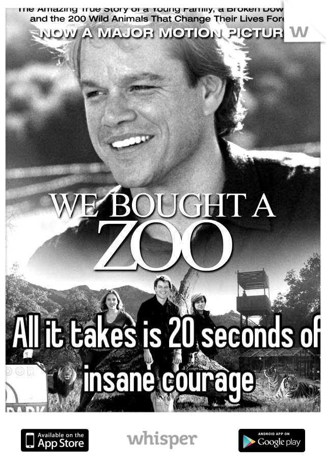 All it takes is 20 seconds of insane courage