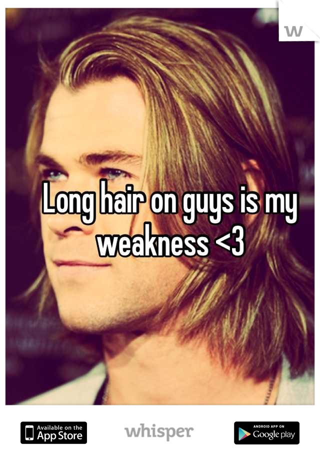 Long hair on guys is my weakness <3