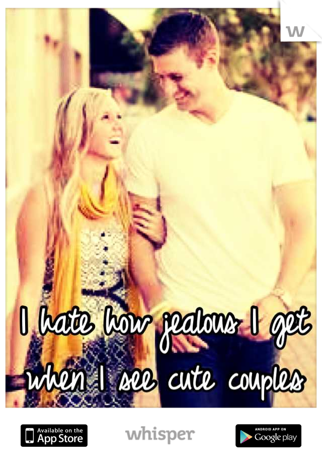 I hate how jealous I get when I see cute couples around campus.