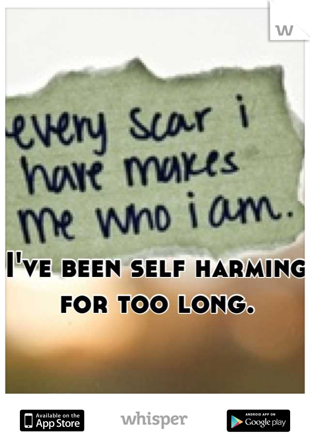 I've been self harming for too long.    No one knows.