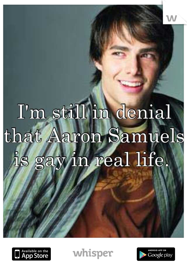 I'm still in denial that Aaron Samuels is gay in real life.