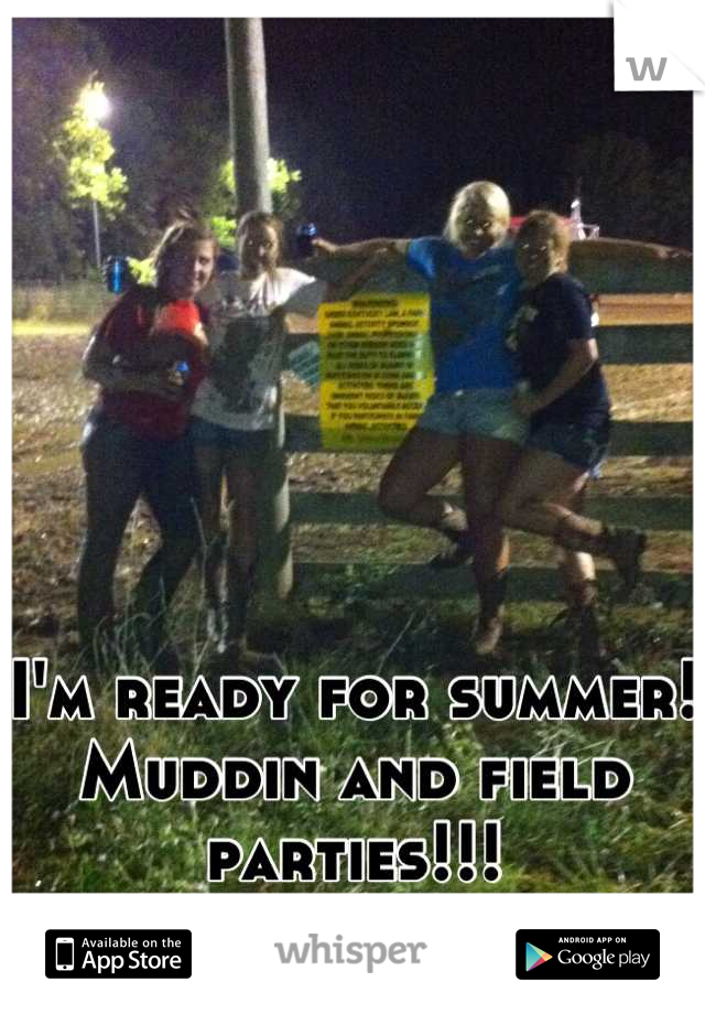 I'm ready for summer! Muddin and field parties!!!