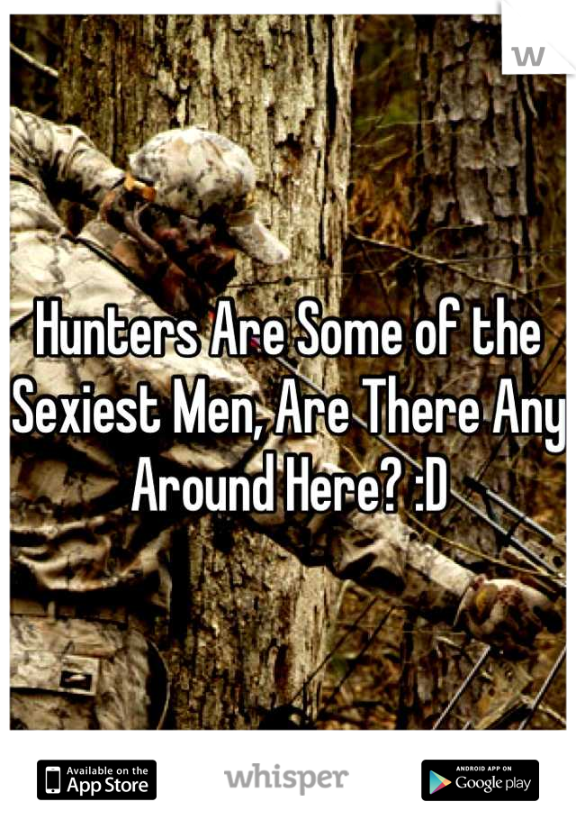 Hunters Are Some of the Sexiest Men, Are There Any Around Here? :D