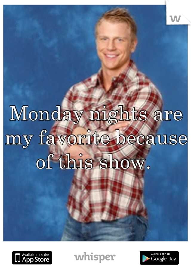 Monday nights are my favorite because of this show.