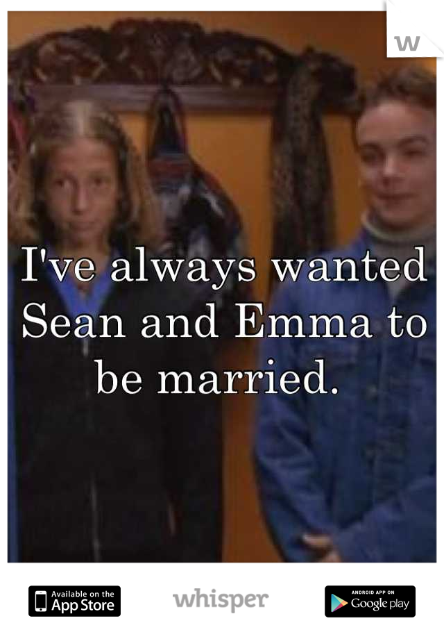 I've always wanted Sean and Emma to be married.