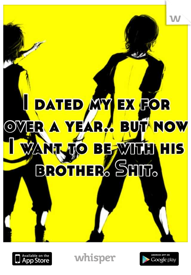 I dated my ex for over a year.. but now I want to be with his brother. Shit.