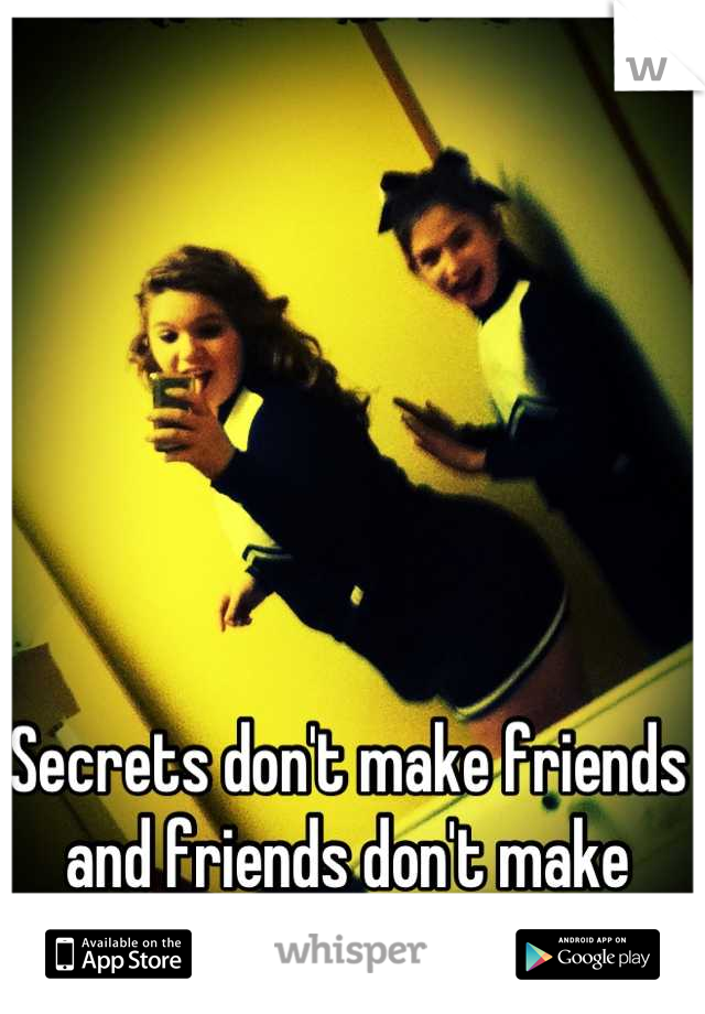 Secrets don't make friends and friends don't make secrets