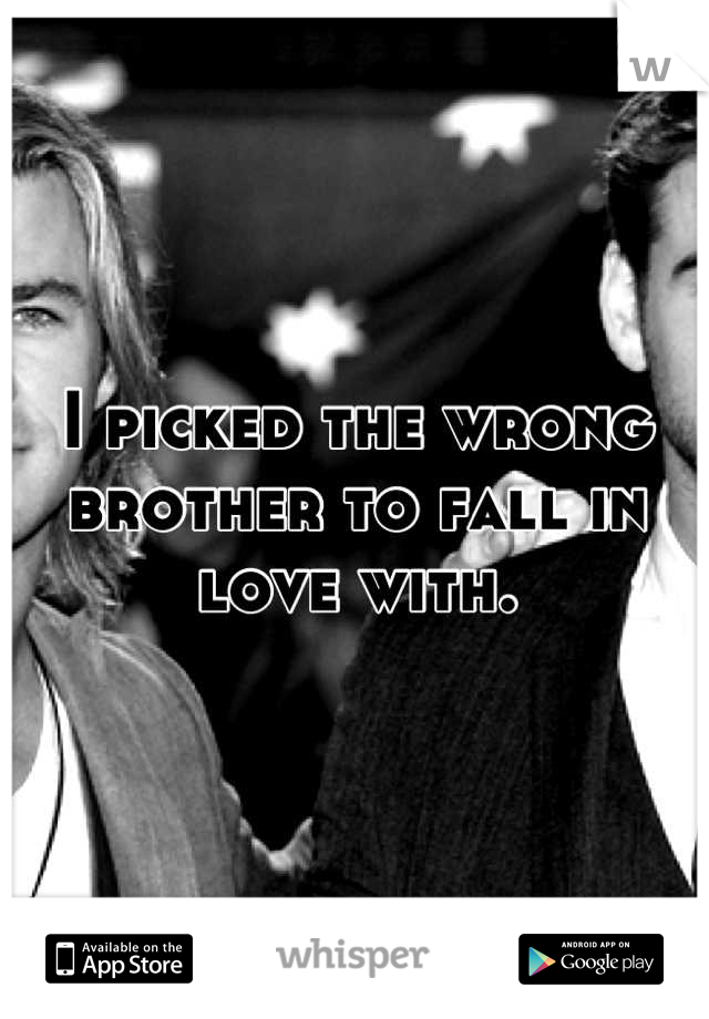 I picked the wrong brother to fall in love with.