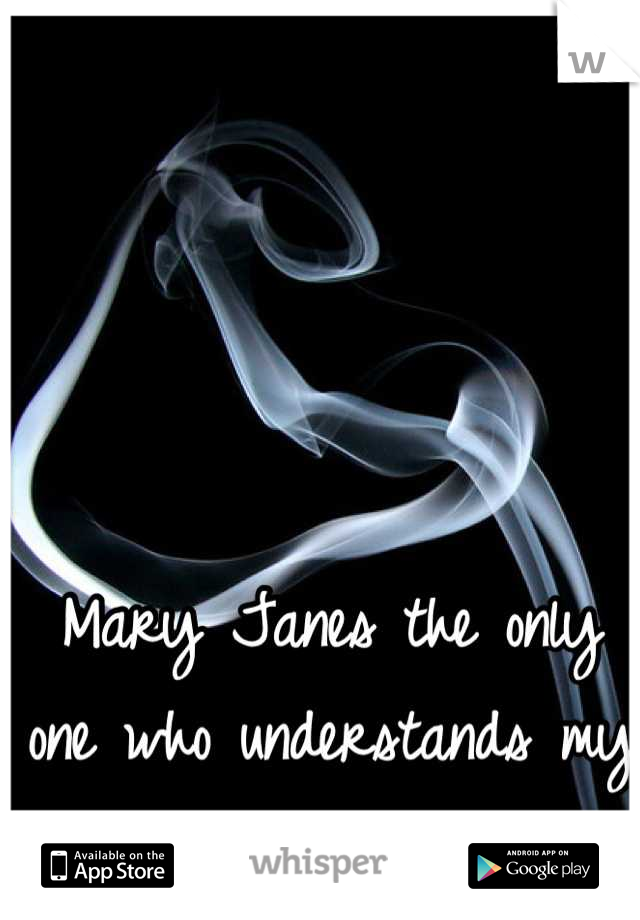 Mary Janes the only one who understands my pain..