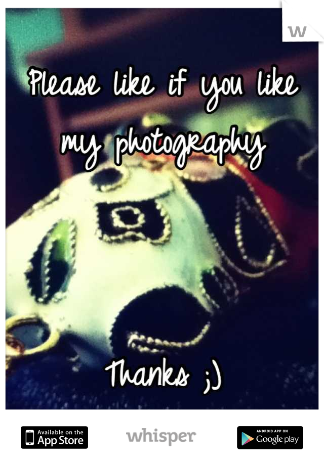 Please like if you like my photography    Thanks ;)