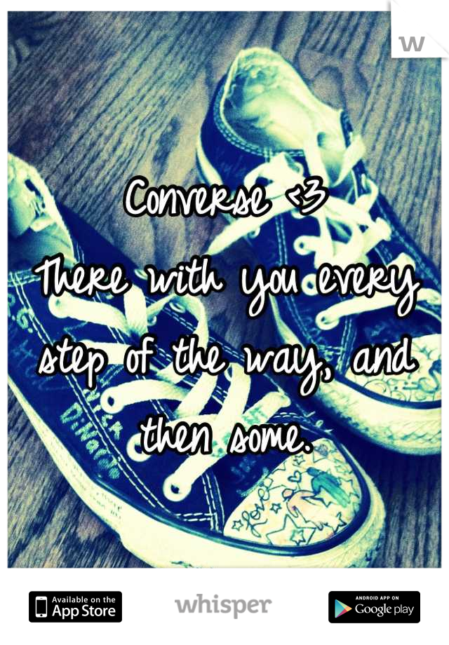 Converse <3 There with you every step of the way, and then some.