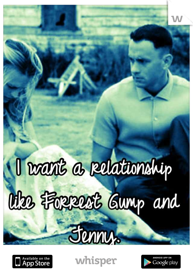 I want a relationship like Forrest Gump and Jenny.