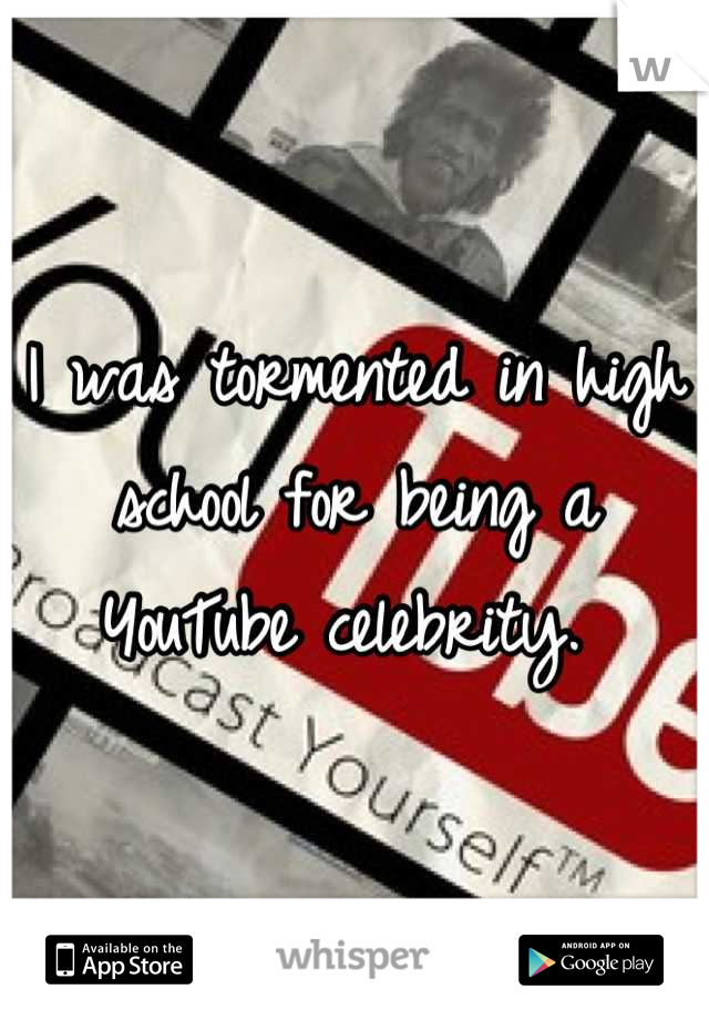 I was tormented in high school for being a YouTube celebrity.
