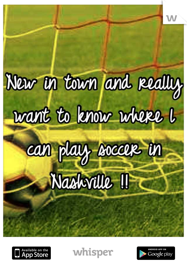 New in town and really want to know where l can play soccer in Nashville !!