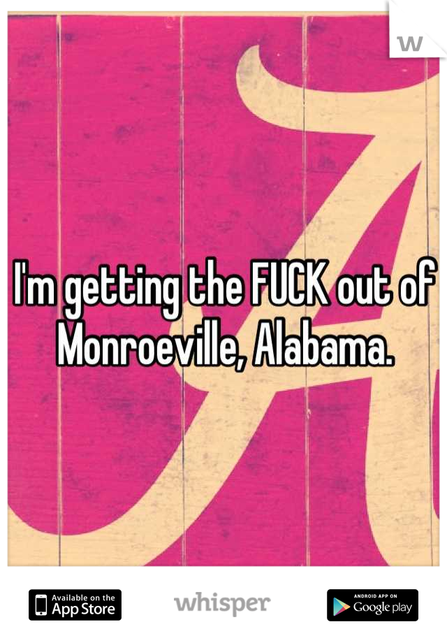 I'm getting the FUCK out of Monroeville, Alabama.