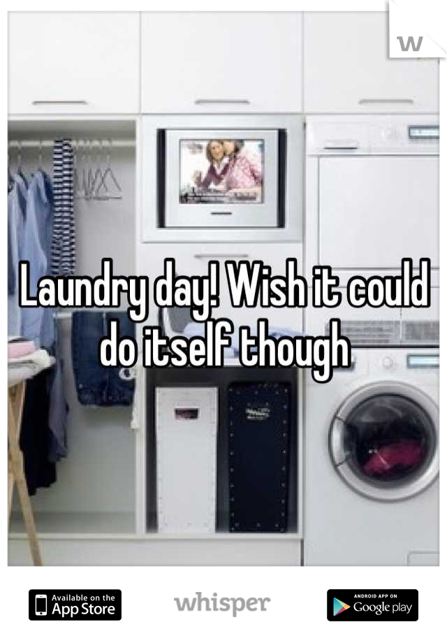 Laundry day! Wish it could do itself though