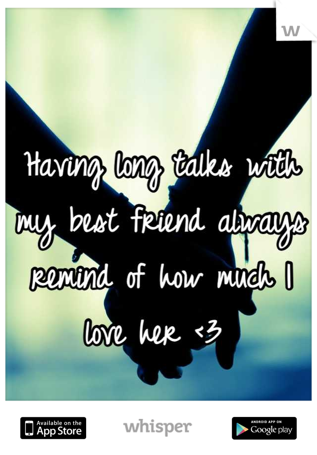 Having long talks with my best friend always remind of how much I love her <3