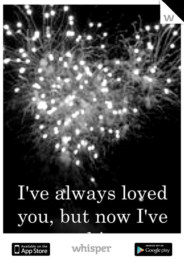 I've always loved you, but now I've met him...