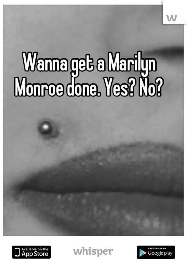 Wanna get a Marilyn Monroe done. Yes? No?