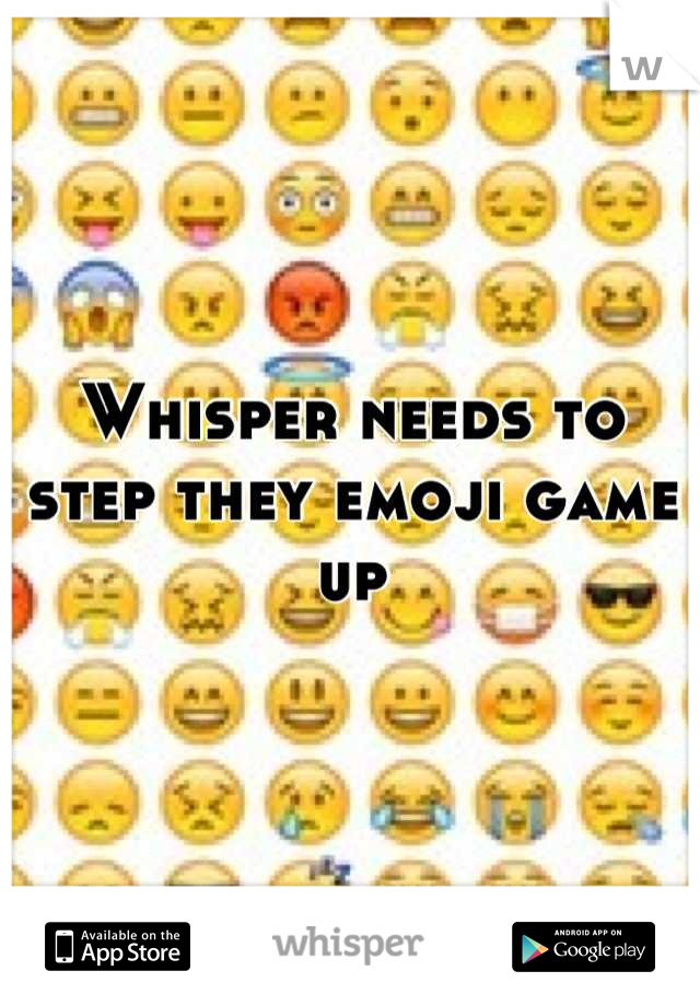 Whisper needs to step they emoji game up