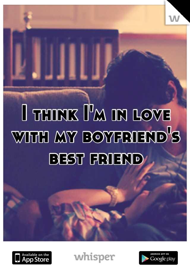 I think I'm in love with my boyfriend's best friend