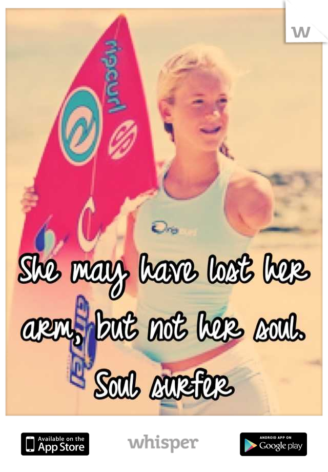 She may have lost her arm, but not her soul. Soul surfer
