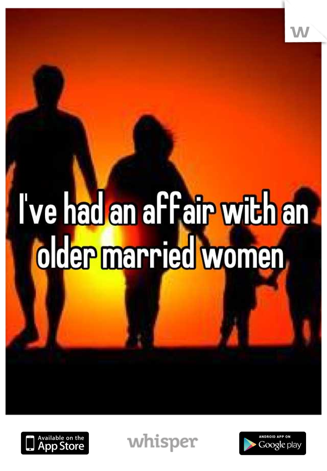 I've had an affair with an older married women