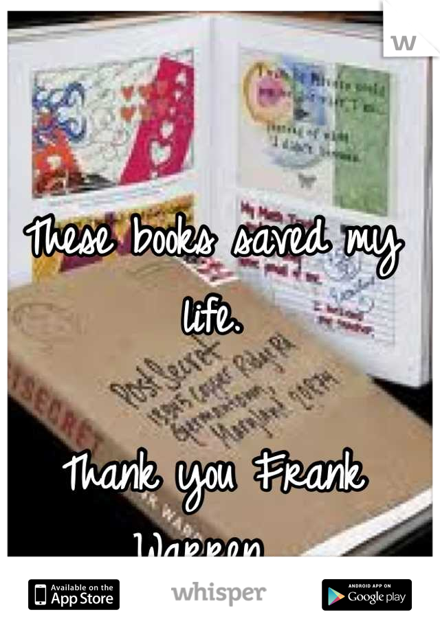 These books saved my life.   Thank you Frank Warren.