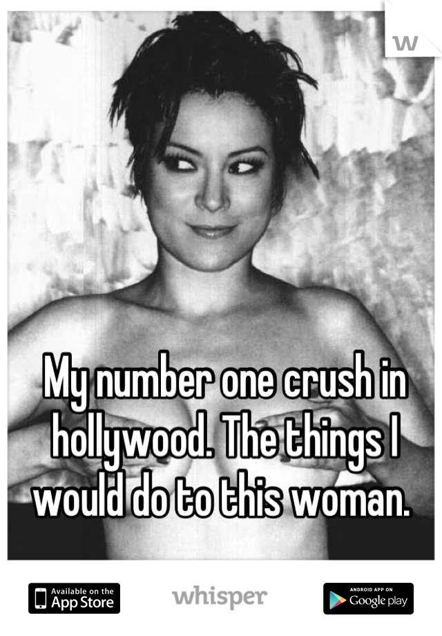 My number one crush in hollywood. The things I would do to this woman.