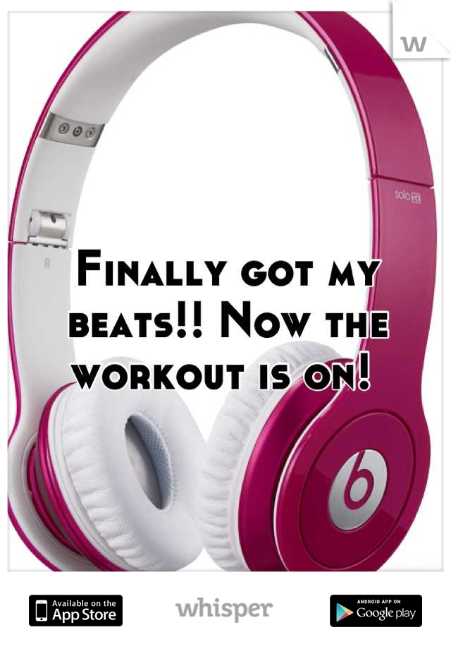 Finally got my beats!! Now the workout is on!