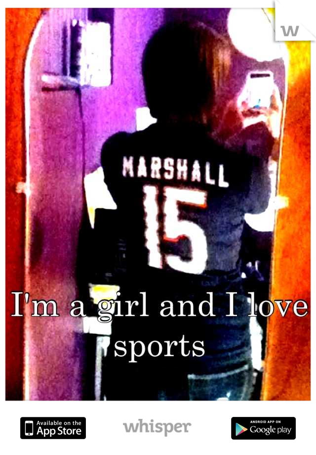 I'm a girl and I love sports