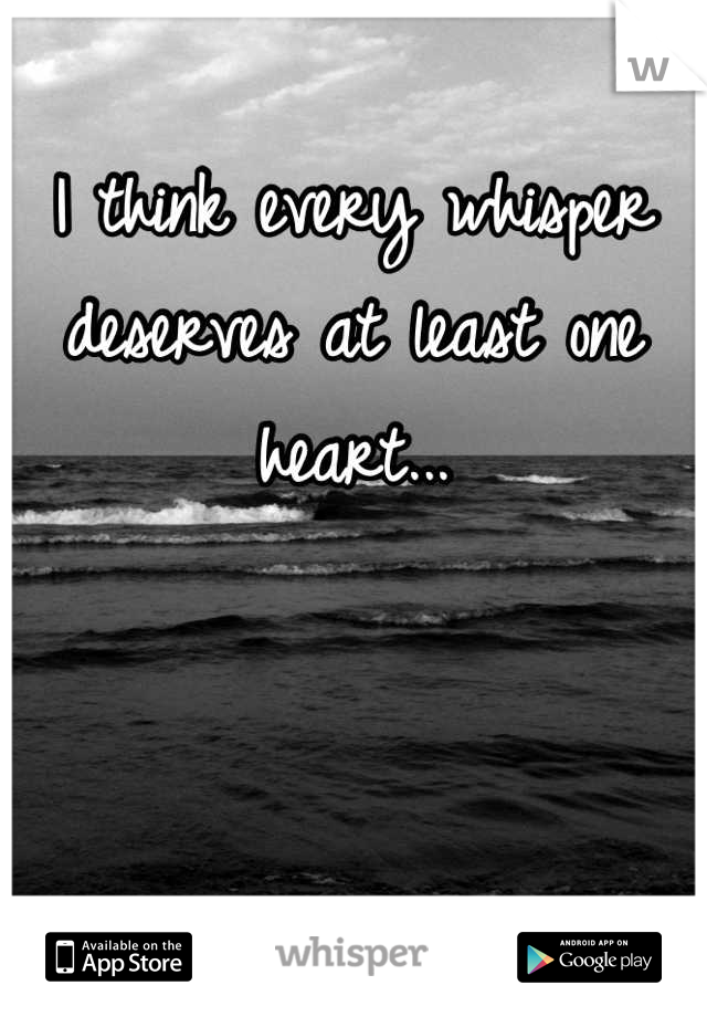 I think every whisper deserves at least one heart...