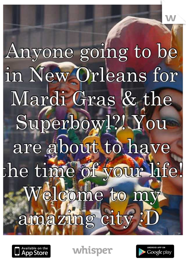 Anyone going to be in New Orleans for Mardi Gras & the Superbowl?! You are about to have the time of your life! Welcome to my amazing city :D