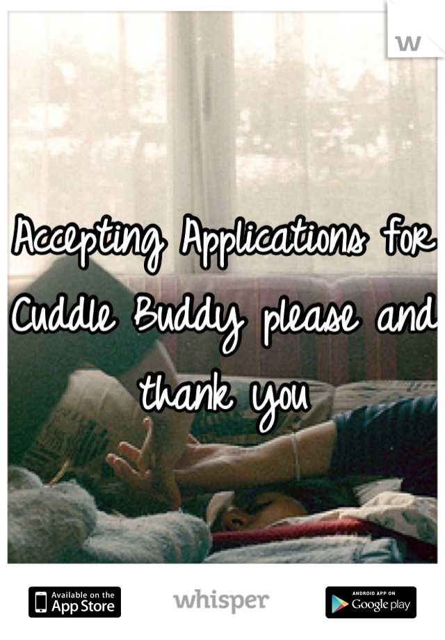 Accepting Applications for Cuddle Buddy please and thank you