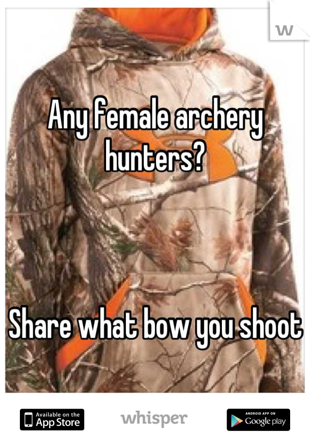 Any female archery hunters?     Share what bow you shoot