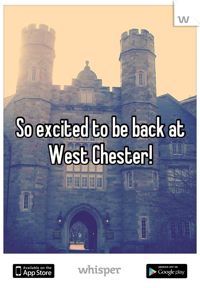 So excited to be back at West Chester!