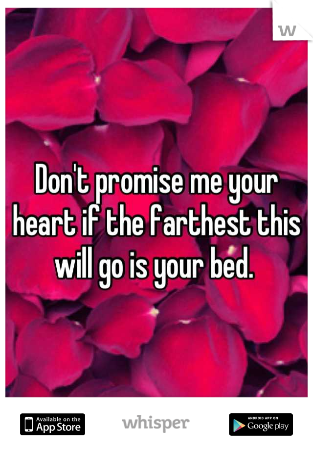 Don't promise me your heart if the farthest this will go is your bed.