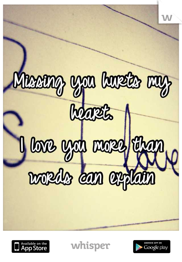 Missing you hurts my heart. I love you more than words can explain