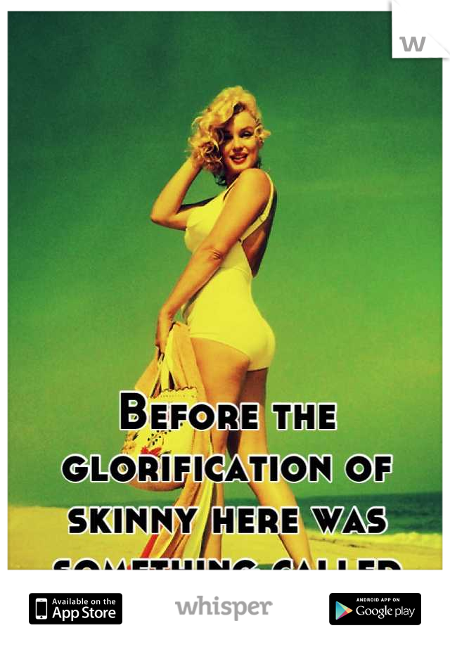 Before the glorification of skinny here was something called beautiful!