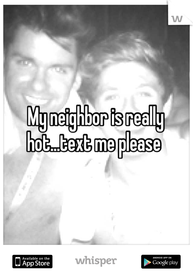 My neighbor is really hot...text me please