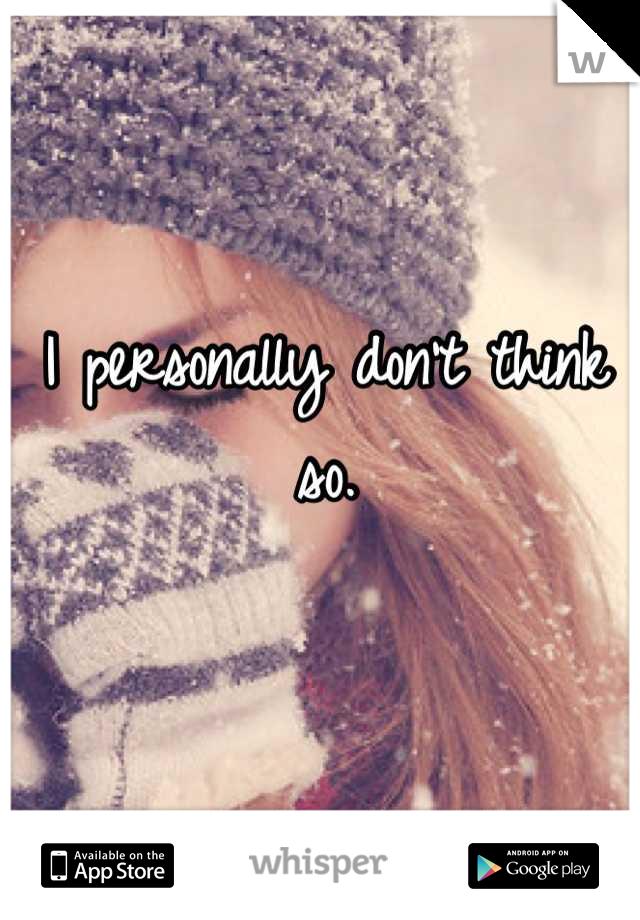 I personally don't think so.